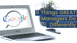 8 Things Great Managers Do Differently