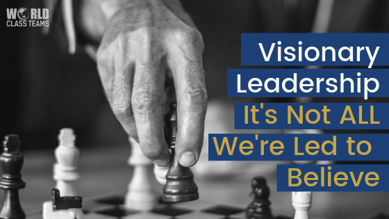 Visionary Leadership:   It's Not All We're Led to Believe!