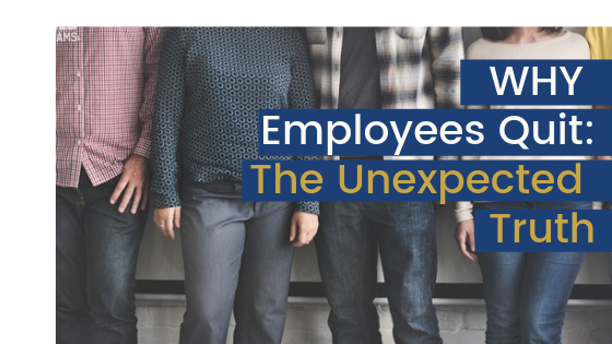 Why Employees Quit: The  Unexpected Truth
