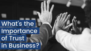Hands together what is the importance of trust in business