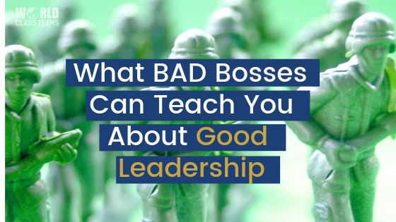What Bad Bosses Can Teach You About Good Leadership