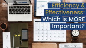 Desk background Effectiveness and Efficiency: Which is More Important?