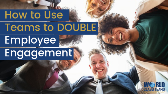How to Use Teams to DOUBLE Employee Engagement