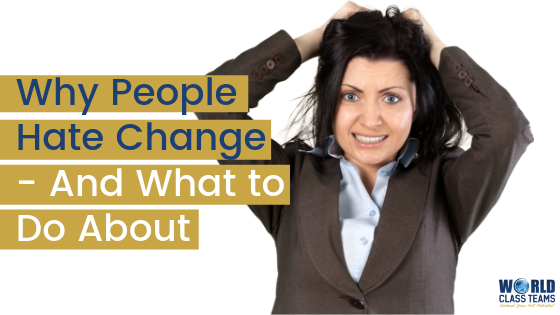 Why People Hate Change – And What to Do About it