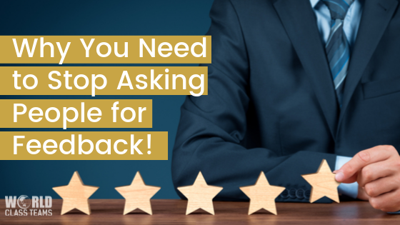 Why You Need to Stop Asking People for Feedback