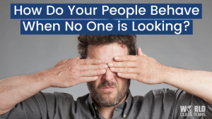 Man with hands across his eyes - how do your people behave when no one is looking?