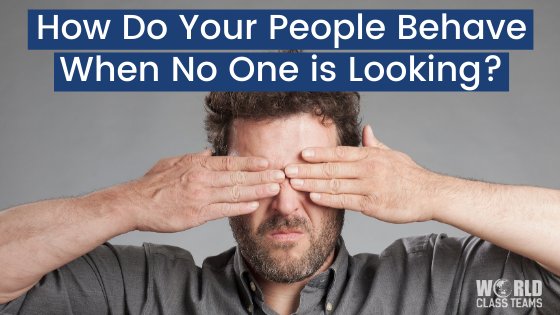How Do Your People Behave When No One is Looking?