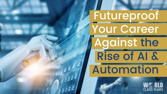 Future Proof Your Career Against the Rise of AI & Automation