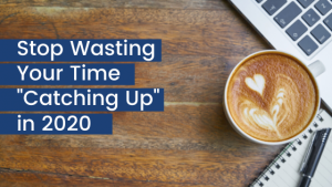Cup of coffee and laptop - Stop wasting your tome catching-up in 2020