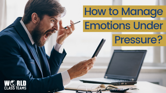 How to Manage Emotions Under Pressure