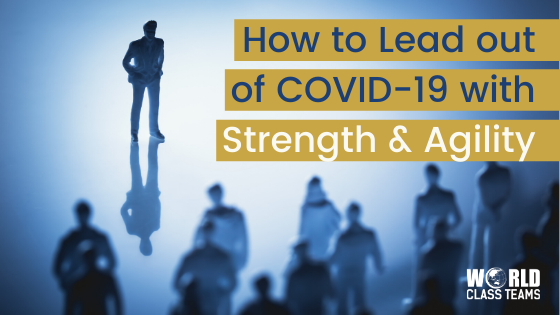How to Lead Out of COVID-19 with Strength and Agility