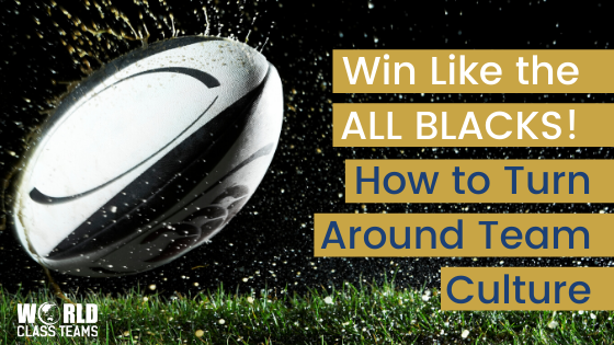 Win Like the All Blacks! How to Turn Around Team Culture