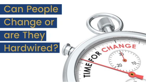 Can People Change or are They Hardwired?