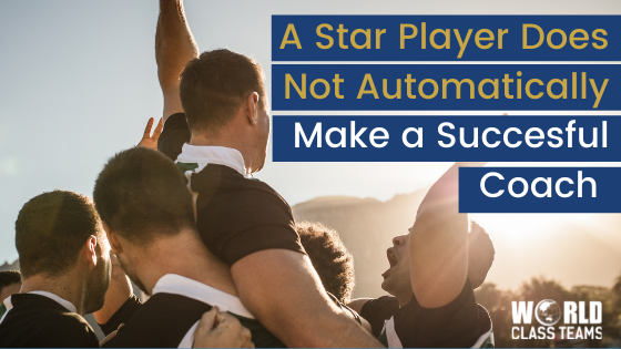 Being a Star Player Does Not Automatically Make You a Successful Coach