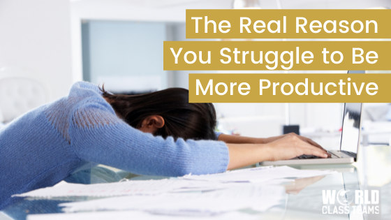 The Real Reason You Struggle to be More Productive